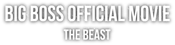 BIG BOSS OFFICIAL MOVIE THE BEAST