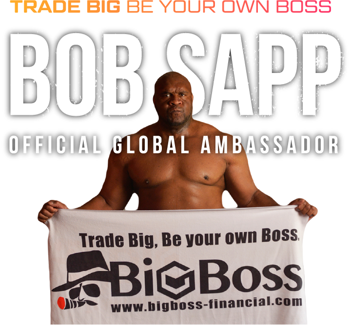 TRADE BIG BE YOUR OWN BOSS BigBoss BOB SAPP OFFICIAL GLOBAL AMBASSADOR