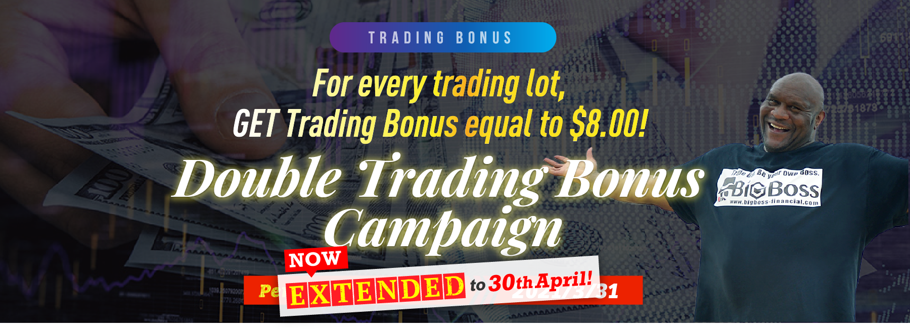 Trading Bonus For every trading lot, GET Trading Bonus equal to $8.00! Double Trading Bonus Campaign Now Extended to 30th April!!