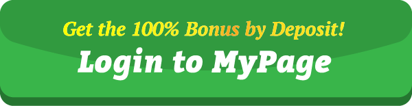 Get the 100% Bonus by Deposit! Login to MyPage